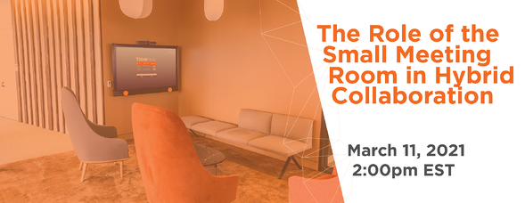t1v-the-role-of-the-small-meeting-room-in-hybrid-collaboration-webinar-email-graphic-3-11-21-est-1